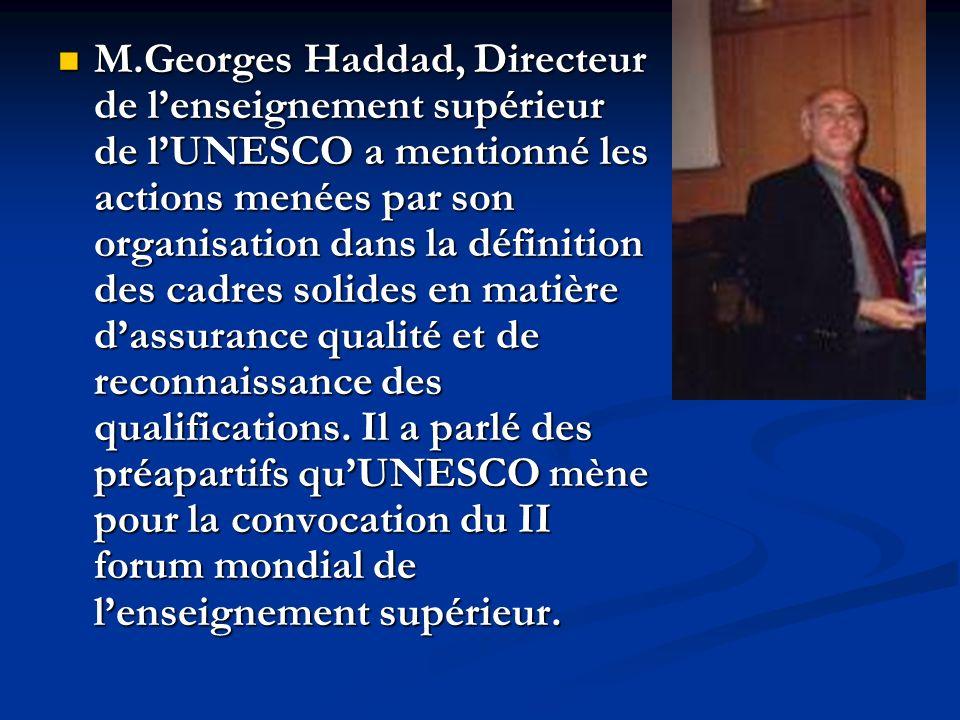M.Georges Haddad, Directeur de lenseignement supérieur de lUNESCO a mentionné les actions menées par son organisation dans la définition des cadres solides en matière dassurance qualité et de reconnaissance des qualifications.