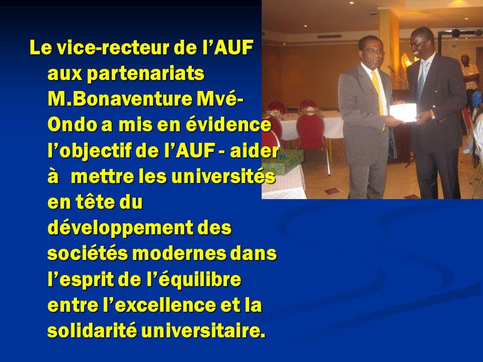 Le vice-recteur de lAUF aux partenariats M.Bonaventure Mvé- Ondo a mis en évidence lobjectif de lAUF - aider à mettre les universités en tête du développement des sociétés modernes dans lesprit de léquilibre entre lexcellence et la solidarité universitaire.