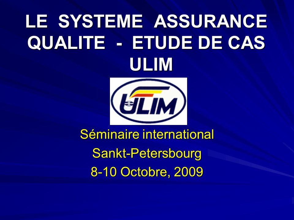 LE SYSTEME ASSURANCE QUALITE - ETUDE DE CAS ULIM Séminaire international Sankt-Petersbourg 8-10 Octobre, 2009