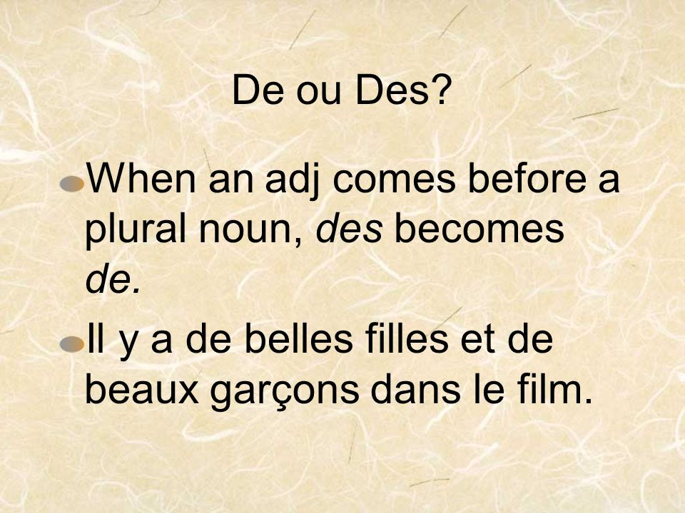 De ou Des. When an adj comes before a plural noun, des becomes de.