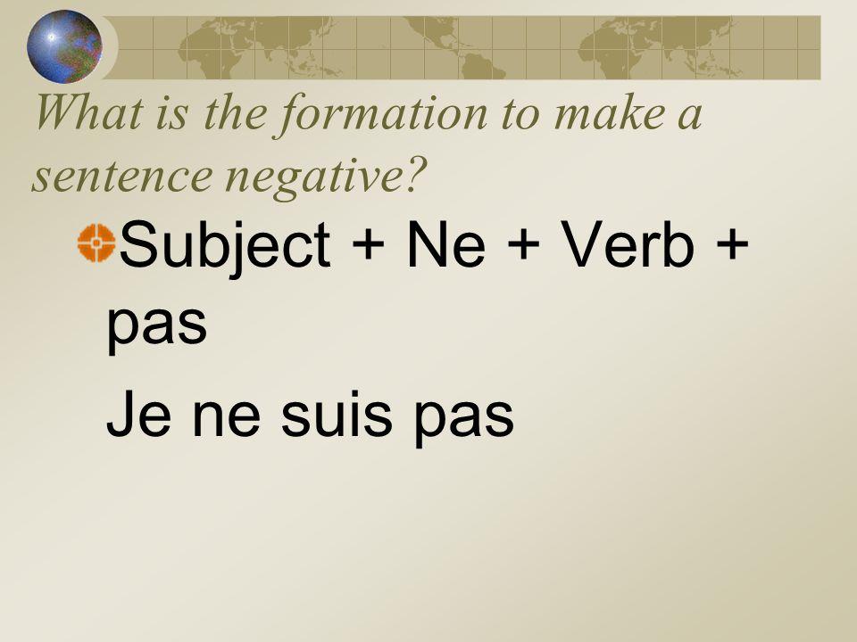 La négation Making a sentence negative