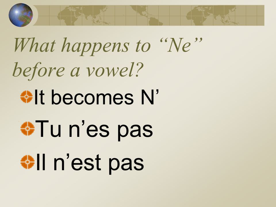 What is the formation to make a sentence negative? Subject + Ne + Verb + pas Je ne suis pas