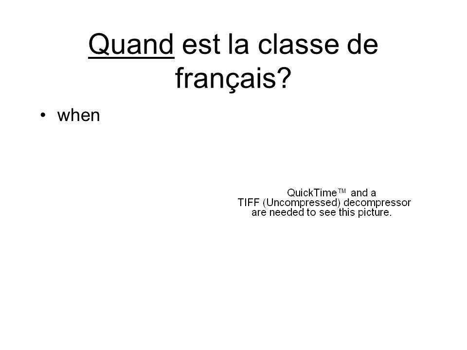 Quand est la classe de français? when