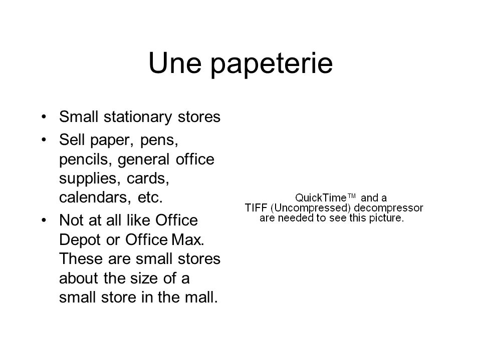 Une papeterie Small stationary stores Sell paper, pens, pencils, general office supplies, cards, calendars, etc.