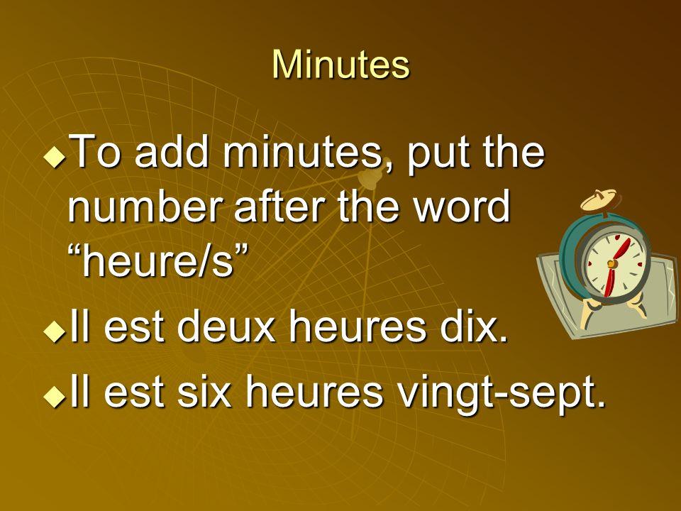 When does something take place.Le (la) _______ est à quelle heure.