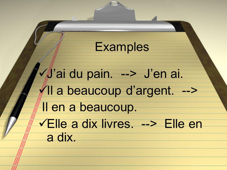 Examples Jai du pain.--> Jen ai. Il a beaucoup dargent.