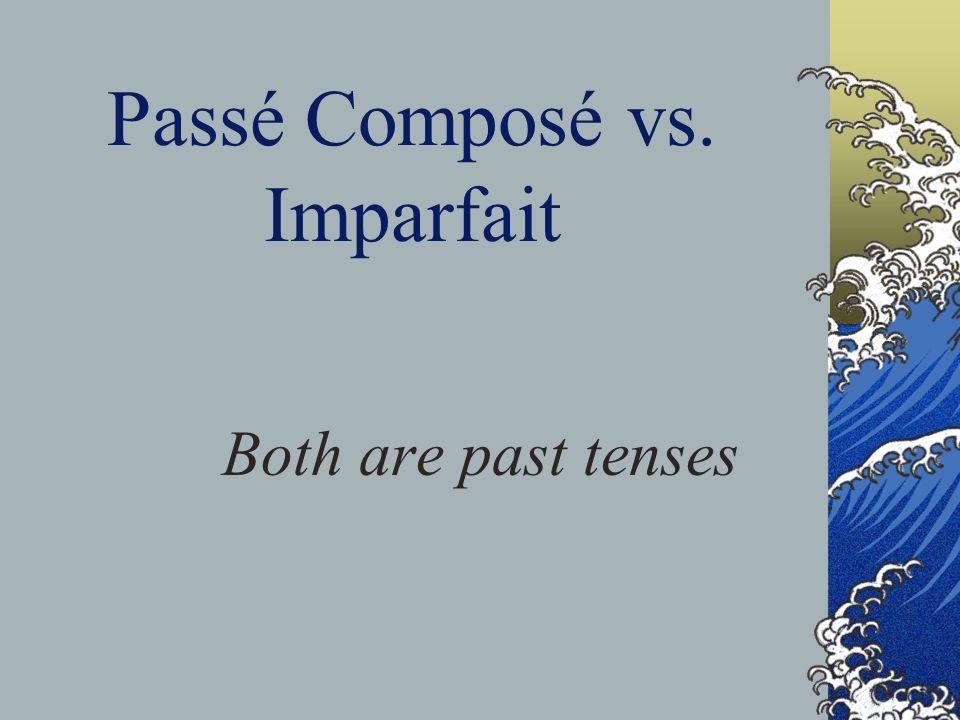 Passé Composé vs. Imparfait Both are past tenses