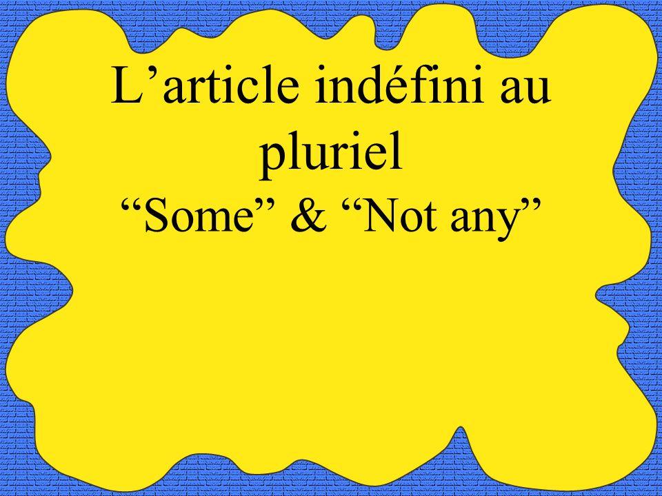 Indefinite Articles Singular - un, une = a/an Plural - des = Some/any Un magazine - a magazine Des magazines - some magazines