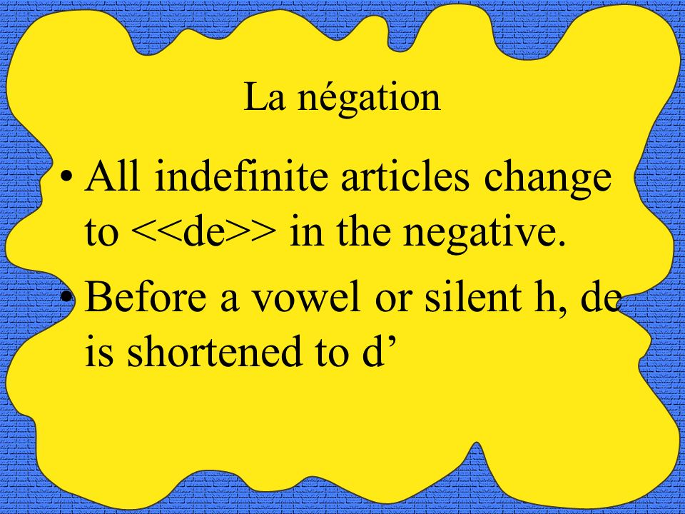 La négation All indefinite articles change to > in the negative.