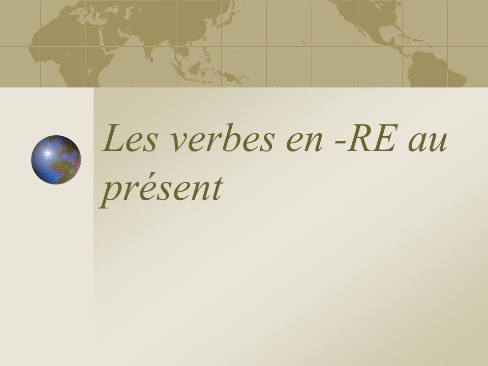 RE Verbs Attendre - to wait Descendre - to go down, to get off Entendre - to hear Perdre - to lose Répondre - to answer (+ à when followed by a noun) Vendre - to sell