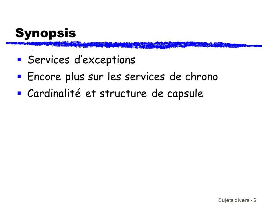 Sujets divers - 2 Synopsis Services dexceptions Encore plus sur les services de chrono Cardinalité et structure de capsule