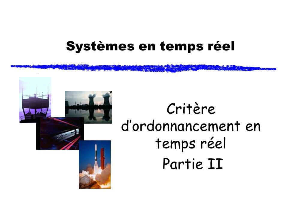 Systèmes en temps réel Critère dordonnancement en temps réel Partie II