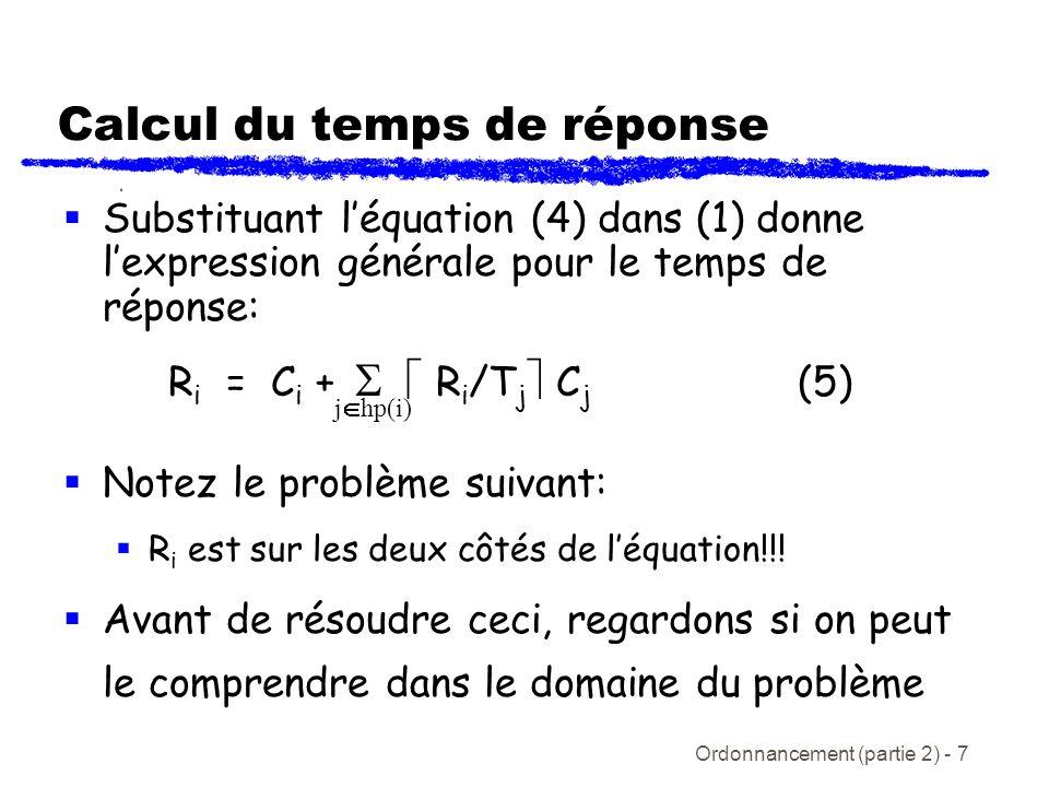 Ordonnancement (partie 2) - 8 Comprendre le temps de réponse (Exemple 1 du dernier cours) R C = C C + R C /T A C A + R C /T B C B = 60 + 2(20) + 1(30) = 130 0 100 200 ABCABC R C = 130 C A, T A C B, T B C C, T C Système= {(20, 100), (30, 150), (60, 200)}