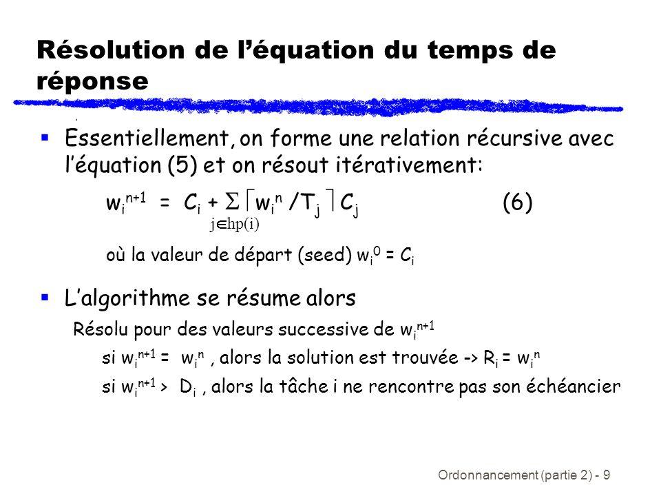 Ordonnancement (partie 2) - 9 Résolution de léquation du temps de réponse Essentiellement, on forme une relation récursive avec léquation (5) et on ré