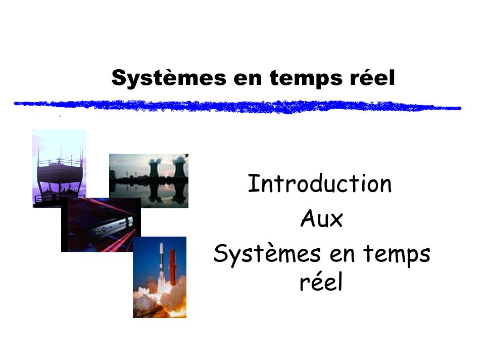 Systèmes en temps réel Introduction Aux Systèmes en temps réel
