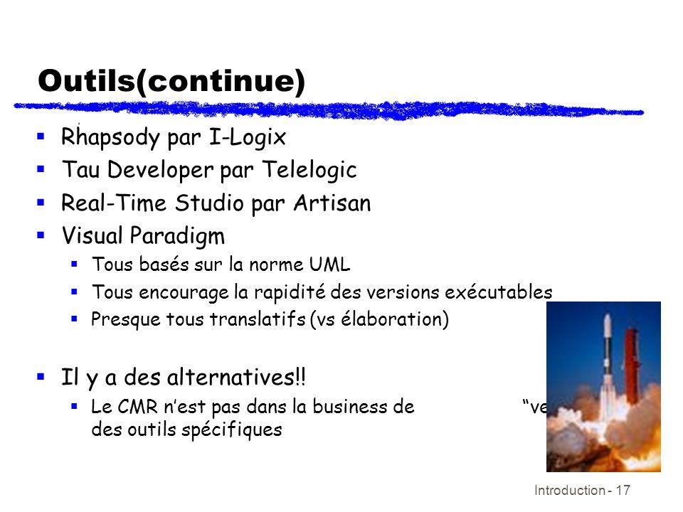 Introduction - 17 Outils(continue) Rhapsody par I-Logix Tau Developer par Telelogic Real-Time Studio par Artisan Visual Paradigm Tous basés sur la nor