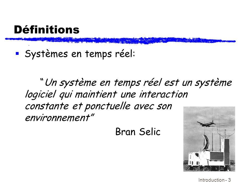 Introduction - 4 Définitions (continue) Systèmes en temps réel: Nous pouvons penser aux systèmes en temps réel comme ceux qui réagissent aux entrées externes et qui de façon ponctuelle affectent lenvironnement dans laquelle ils opèrent