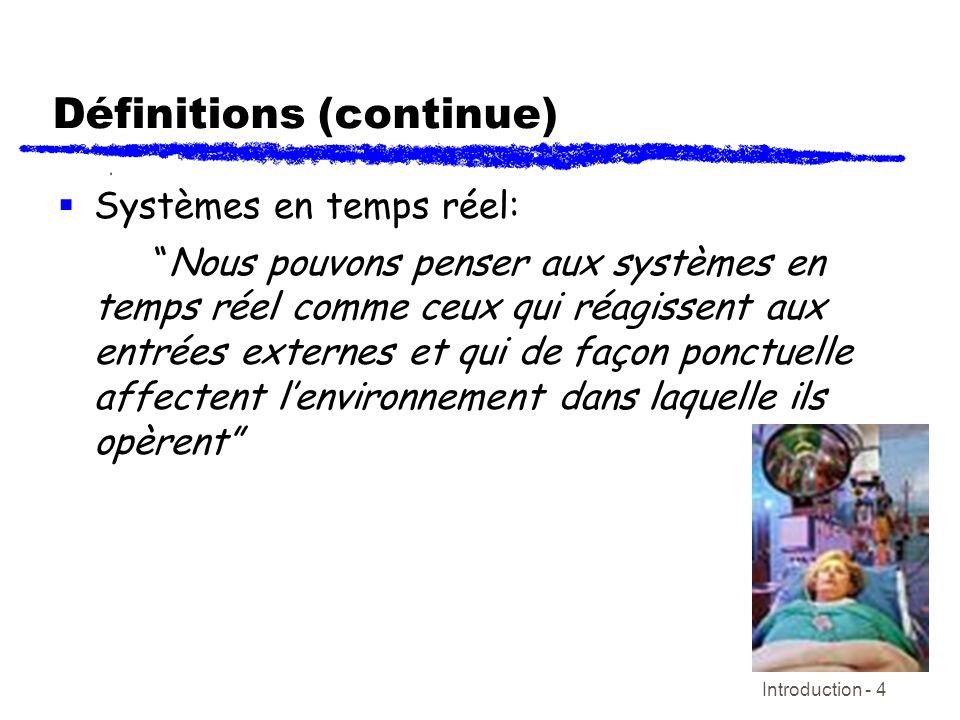 Introduction - 5 Définitions (continue) Systèmes en temps réel: …tout système dont le temps auquel les sorties sont produites est significatif.