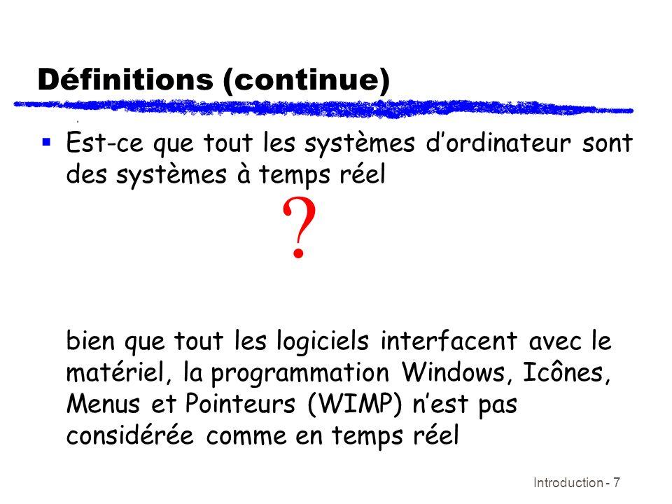 Introduction - 8 Définitions (continue) Temps réel dure versus mou Les systèmes en temps réel dure exigent que des échéanciers stricts soient atteints; les plus stricts exigent quun événement se produise au temps x, pas seulement par le temps x.