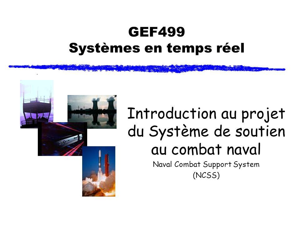 GEF499 Systèmes en temps réel Introduction au projet du Système de soutien au combat naval Naval Combat Support System (NCSS)