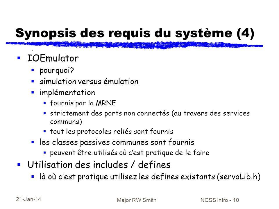 21-Jan-14 Major RW Smith NCSS Intro - 10 Synopsis des requis du système (4) IOEmulator pourquoi? simulation versus émulation implémentation fournis pa