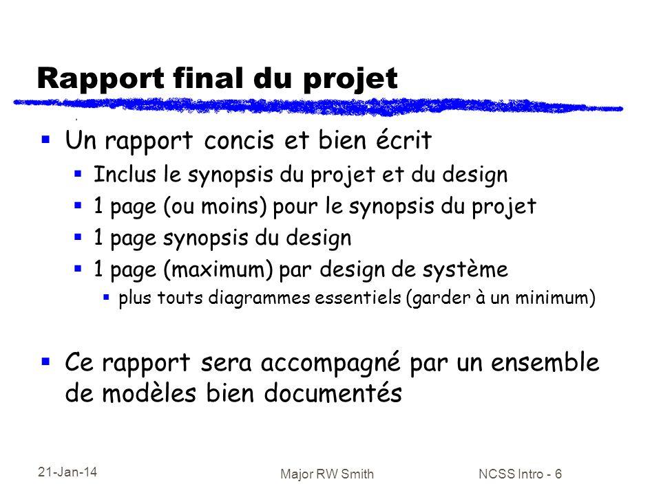 21-Jan-14 Major RW Smith NCSS Intro - 6 Rapport final du projet Un rapport concis et bien écrit Inclus le synopsis du projet et du design 1 page (ou m