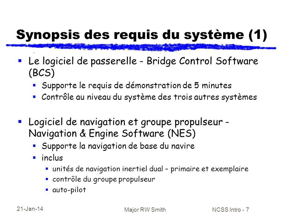 21-Jan-14 Major RW Smith NCSS Intro - 7 Synopsis des requis du système (1) Le logiciel de passerelle - Bridge Control Software (BCS) Supporte le requi