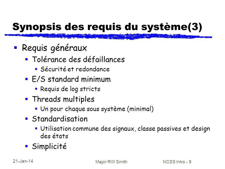 21-Jan-14 Major RW Smith NCSS Intro - 9 Synopsis des requis du système(3) Requis généraux Tolérance des défaillances Sécurité et redondance E/S standa