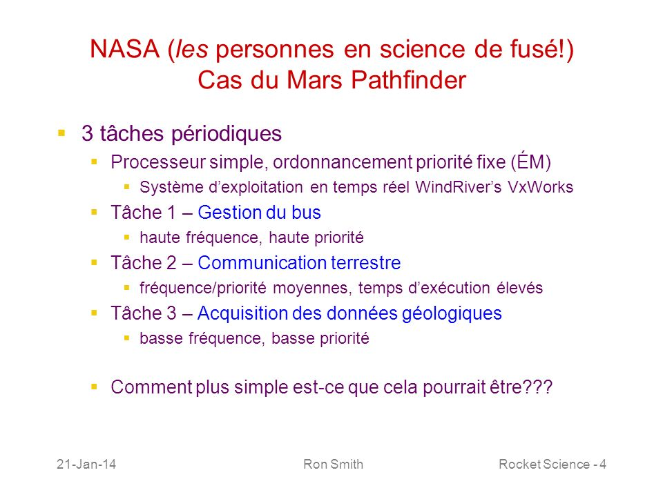21-Jan-14 Ron SmithRocket Science - 4 NASA (les personnes en science de fusé!) Cas du Mars Pathfinder 3 tâches périodiques Processeur simple, ordonnan