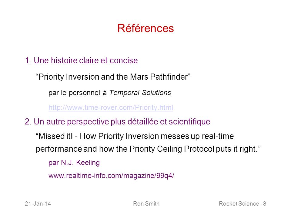 21-Jan-14 Ron SmithRocket Science - 8 Références 1. Une histoire claire et concise Priority Inversion and the Mars Pathfinder par le personnel à Tempo