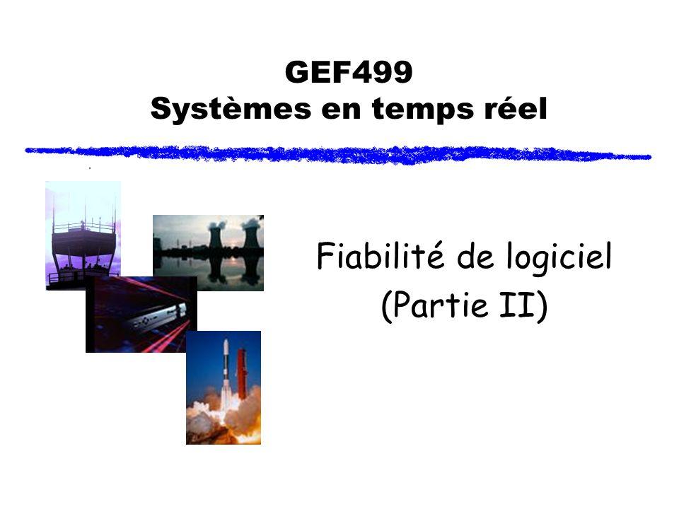 GEF499 Systèmes en temps réel Fiabilité de logiciel (Partie II)
