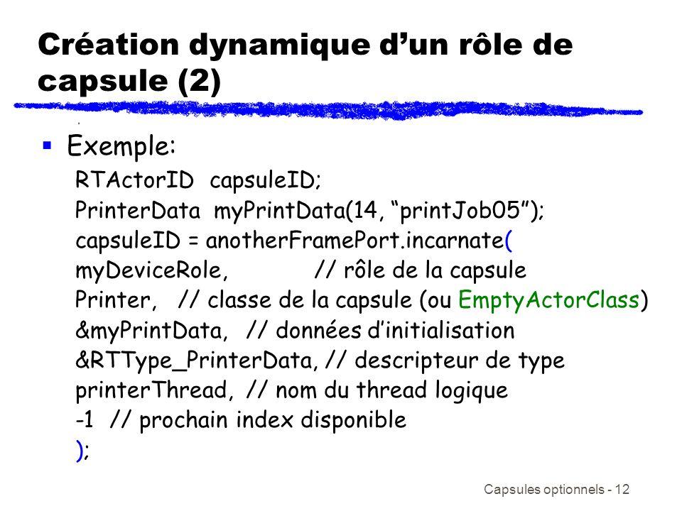 Capsules optionnels - 12 Création dynamique dun rôle de capsule (2) Exemple: RTActorID capsuleID; PrinterData myPrintData(14, printJob05); capsuleID =