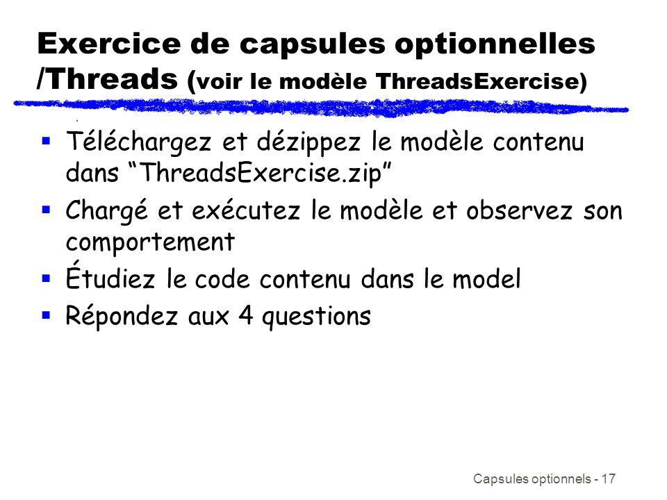 Capsules optionnels - 17 Exercice de capsules optionnelles /Threads ( voir le modèle ThreadsExercise) Téléchargez et dézippez le modèle contenu dans T