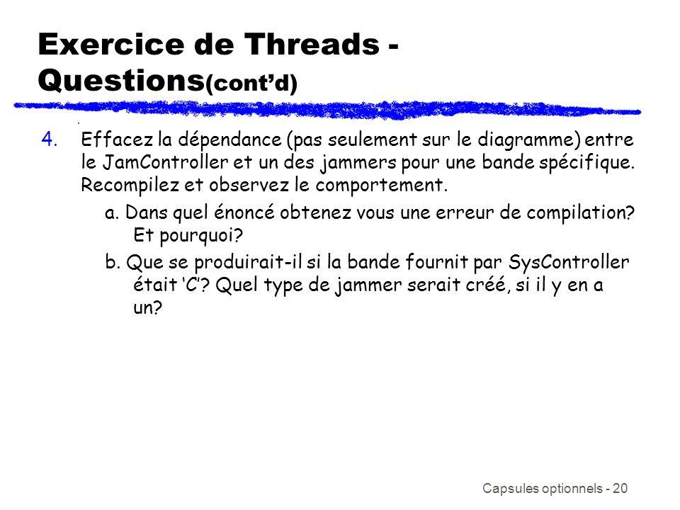 Capsules optionnels - 20 Exercice de Threads - Questions (contd) 4.Effacez la dépendance (pas seulement sur le diagramme) entre le JamController et un