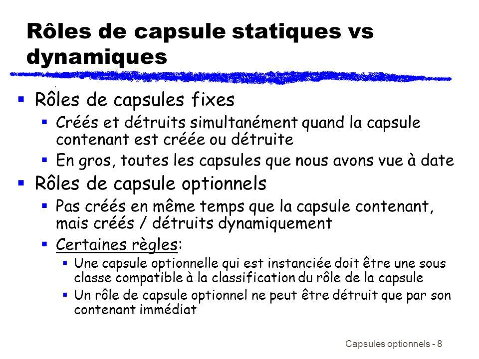 Capsules optionnels - 8 Rôles de capsule statiques vs dynamiques Rôles de capsules fixes Créés et détruits simultanément quand la capsule contenant es