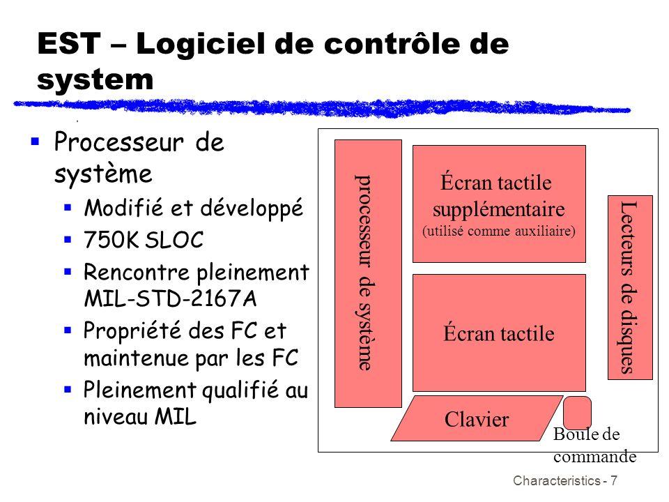 Characteristics - 7 EST – Logiciel de contrôle de system Processeur de système Modifié et développé 750K SLOC Rencontre pleinement MIL-STD-2167A Propr