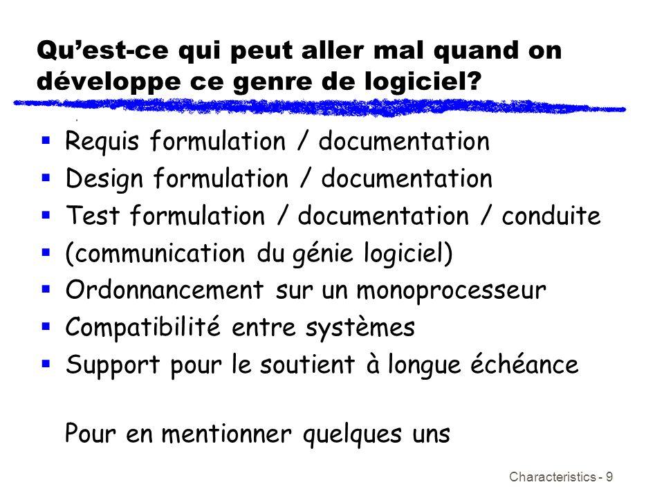 Characteristics - 9 Quest-ce qui peut aller mal quand on développe ce genre de logiciel? Requis formulation / documentation Design formulation / docum