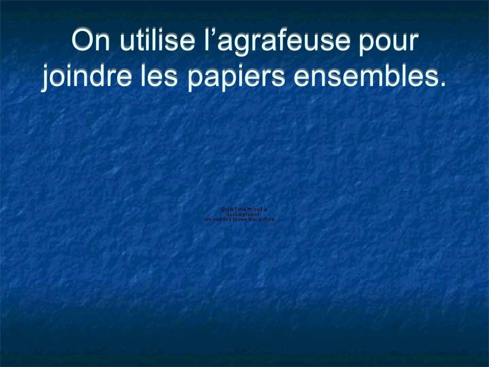 On utilise lagrafeuse pour joindre les papiers ensembles.
