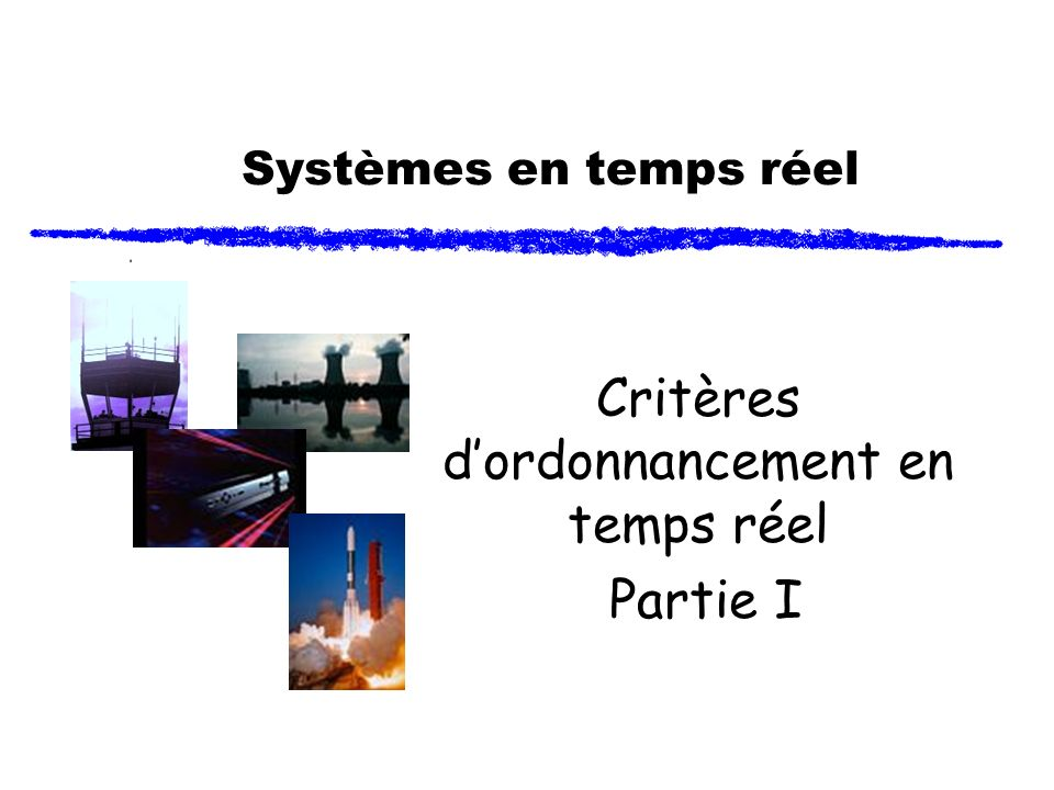 Systèmes en temps réel Critères dordonnancement en temps réel Partie I