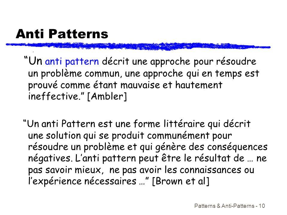 Patterns & Anti-Patterns - 10 Anti Patterns Un anti pattern décrit une approche pour résoudre un problème commun, une approche qui en temps est prouvé