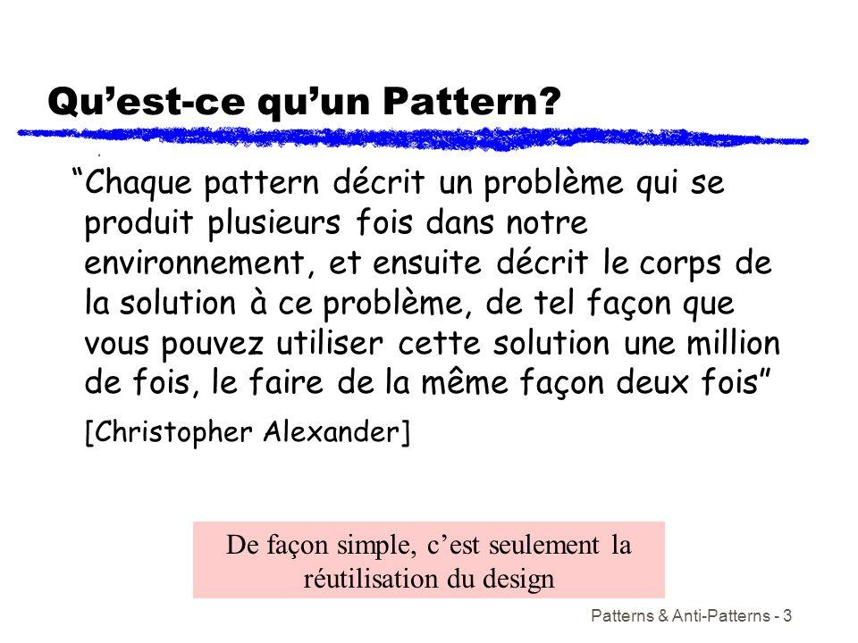 Patterns & Anti-Patterns - 3 Quest-ce quun Pattern? Chaque pattern décrit un problème qui se produit plusieurs fois dans notre environnement, et ensui