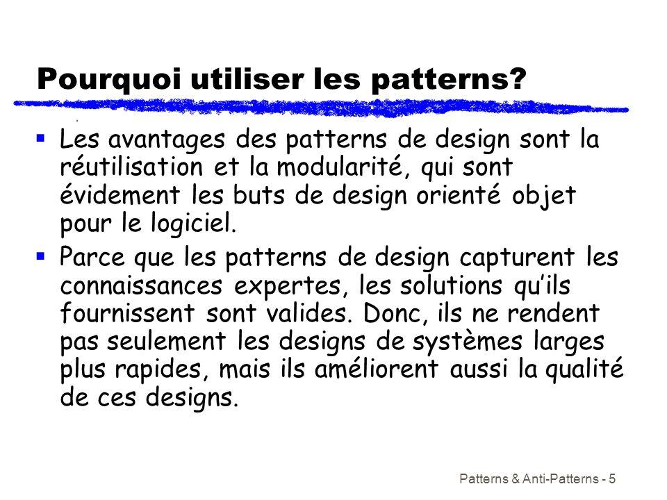 Patterns & Anti-Patterns - 5 Pourquoi utiliser les patterns? Les avantages des patterns de design sont la réutilisation et la modularité, qui sont évi