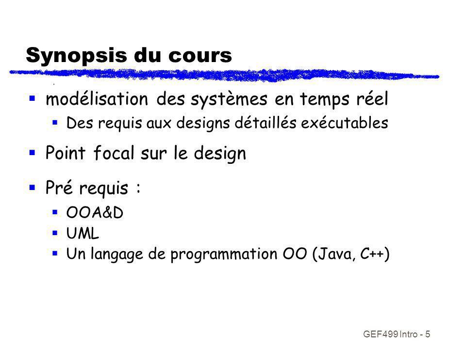 GEF499 Intro - 5 Synopsis du cours modélisation des systèmes en temps réel Des requis aux designs détaillés exécutables Point focal sur le design Pré