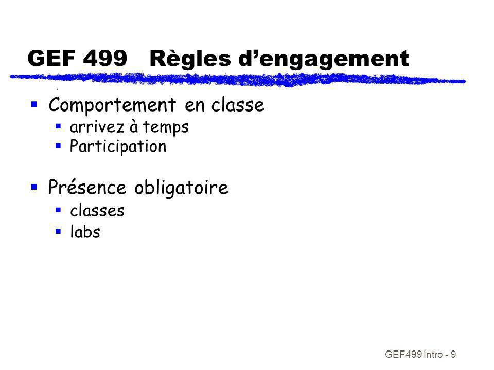 GEF499 Intro - 9 GEF 499 Règles dengagement Comportement en classe arrivez à temps Participation Présence obligatoire classes labs