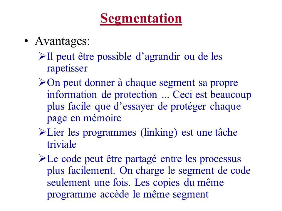 Segmentation Avantages: Il peut être possible dagrandir ou de les rapetisser On peut donner à chaque segment sa propre information de protection... Ce