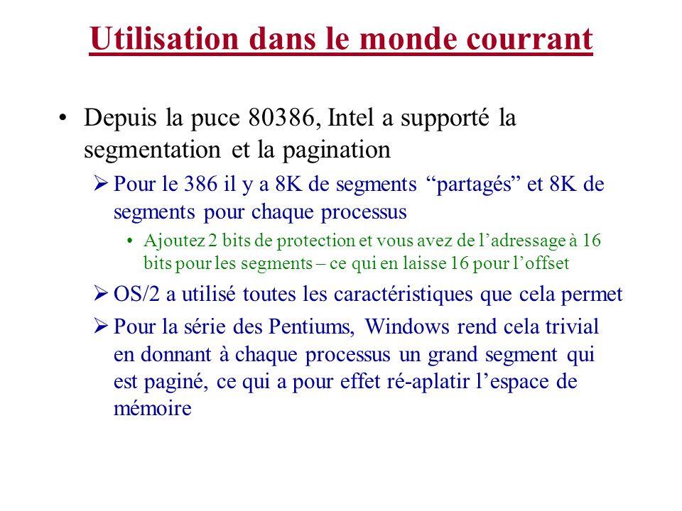 Utilisation dans le monde courrant Depuis la puce 80386, Intel a supporté la segmentation et la pagination Pour le 386 il y a 8K de segments partagés