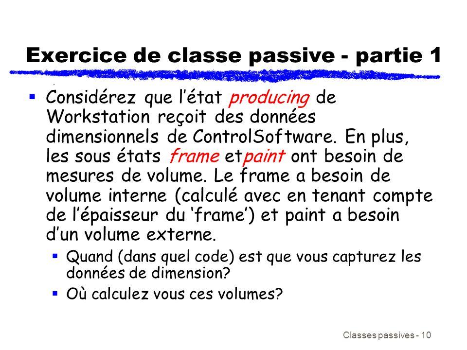 Classes passives - 10 Exercice de classe passive - partie 1 Considérez que létat producing de Workstation reçoit des données dimensionnels de ControlSoftware.