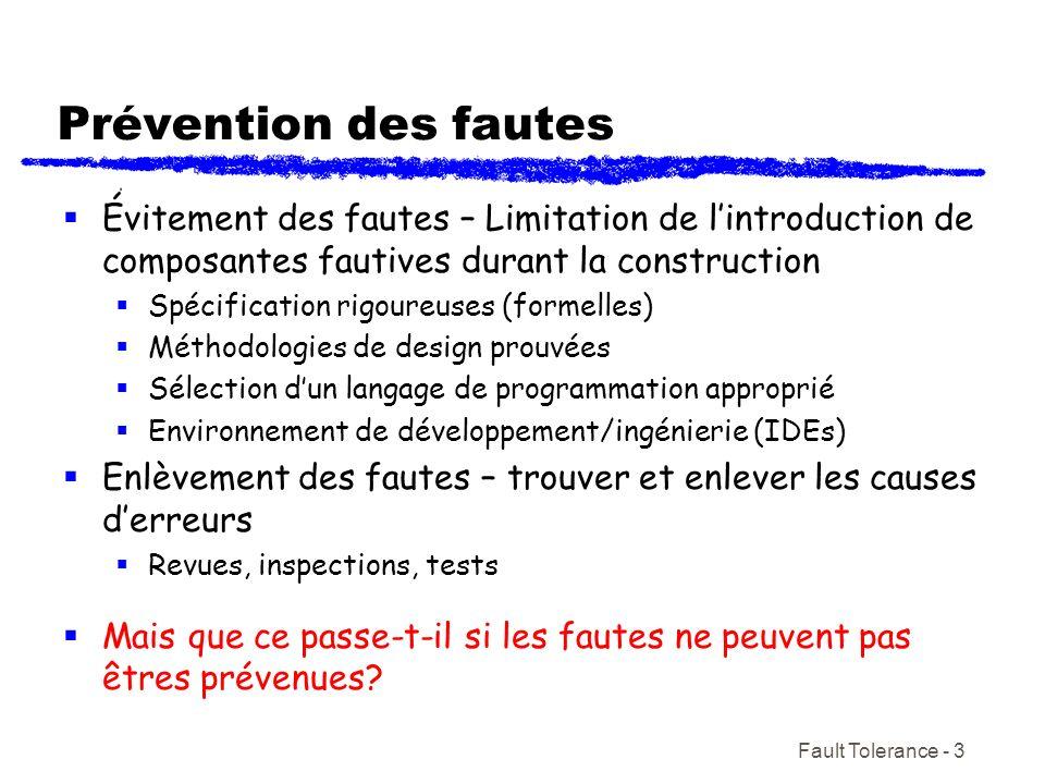 Fault Tolerance - 3 Prévention des fautes Évitement des fautes – Limitation de lintroduction de composantes fautives durant la construction Spécificat