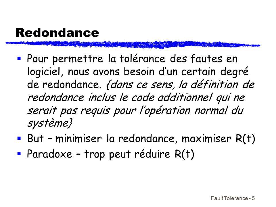 Fault Tolerance - 5 Redondance Pour permettre la tolérance des fautes en logiciel, nous avons besoin dun certain degré de redondance. {dans ce sens, l