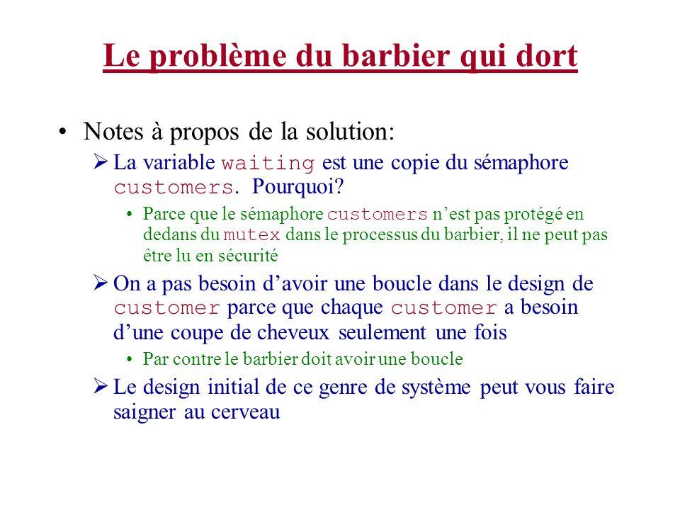 Le problème du barbier qui dort Notes à propos de la solution: La variable waiting est une copie du sémaphore customers. Pourquoi? Parce que le sémaph